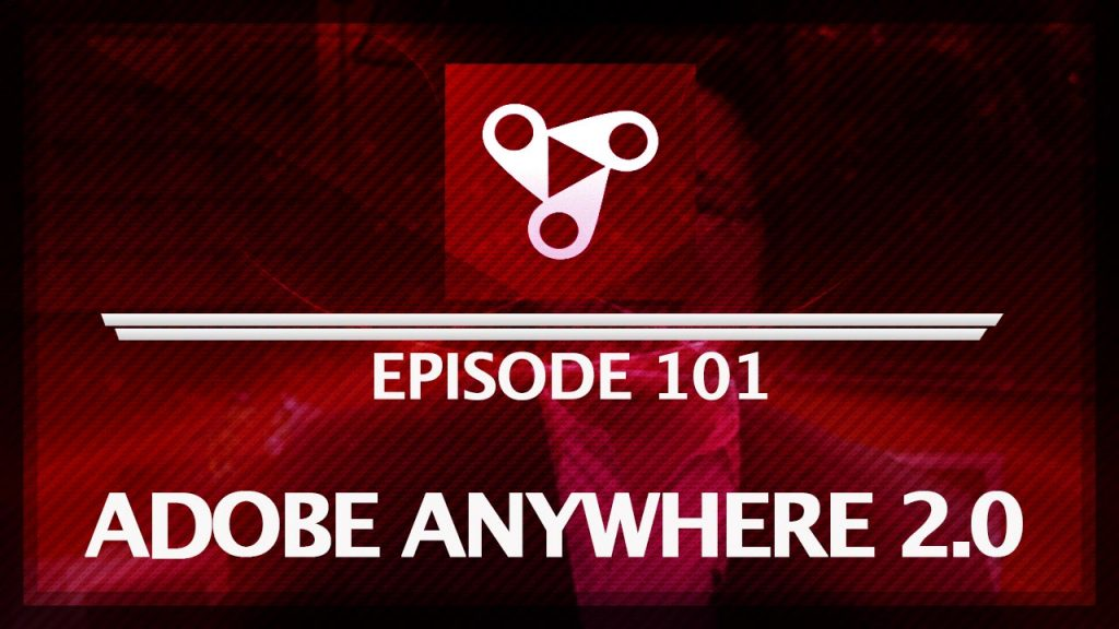 5-Things-Episode-101-Adobe-Anywhere-v4